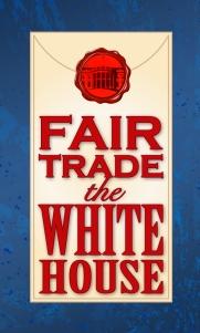 Fair Trade the White House